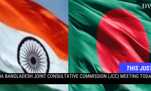 India Bangladesh Joint Consultative Commission (JCC) meeting today