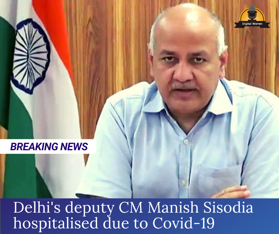 Delhi's deputy CM Manish Sisodia hospitalised due to Covid-19